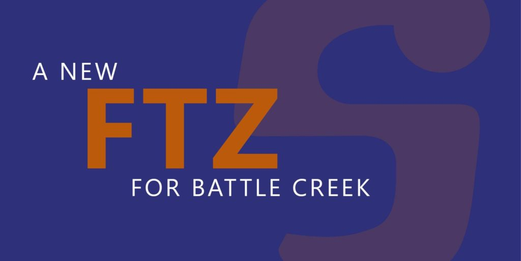 "A graphic that says ""A New FTZ for Battle Creek."""