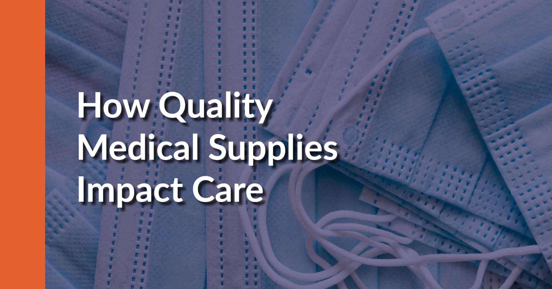 """Disposable medical mask overlayed with the text, """"How Quality Medical Supplies Impact Care."""""""
